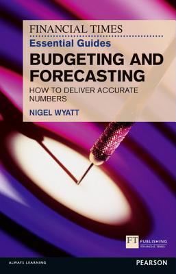 The Financial Times Essential Guide to Budgeting and Forecasting By Wyatt, Nigel