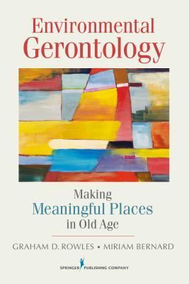 Environmental Gerontology By Rowles, Graham D. (EDT)/ Bernard, Miriam (EDT)